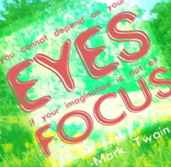 You cannot depend on your eyes if your imagination is out of focus